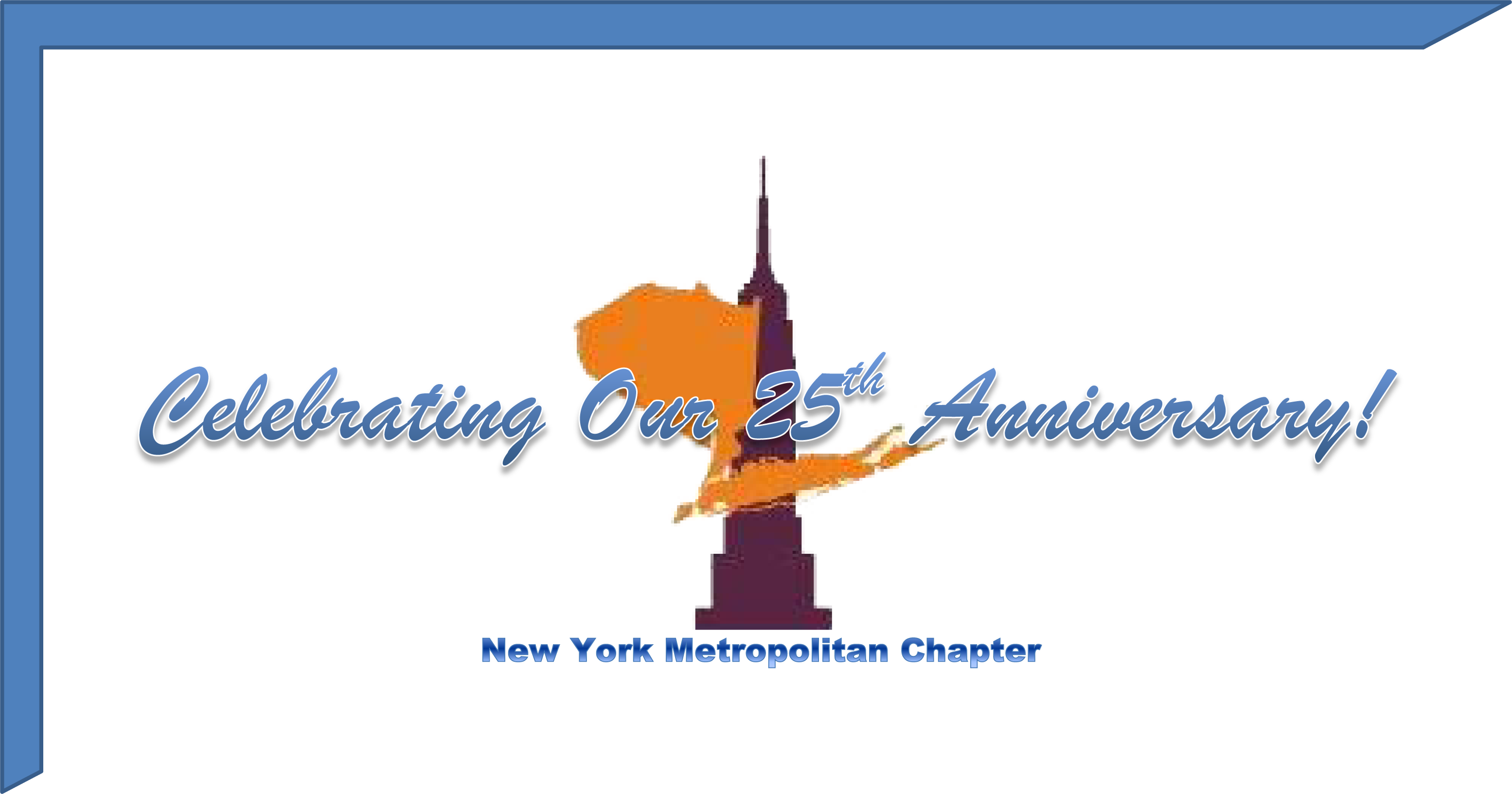 1990 to 2015.  The New York Metropolitan Chapter is celebrating its 25th anniversary.